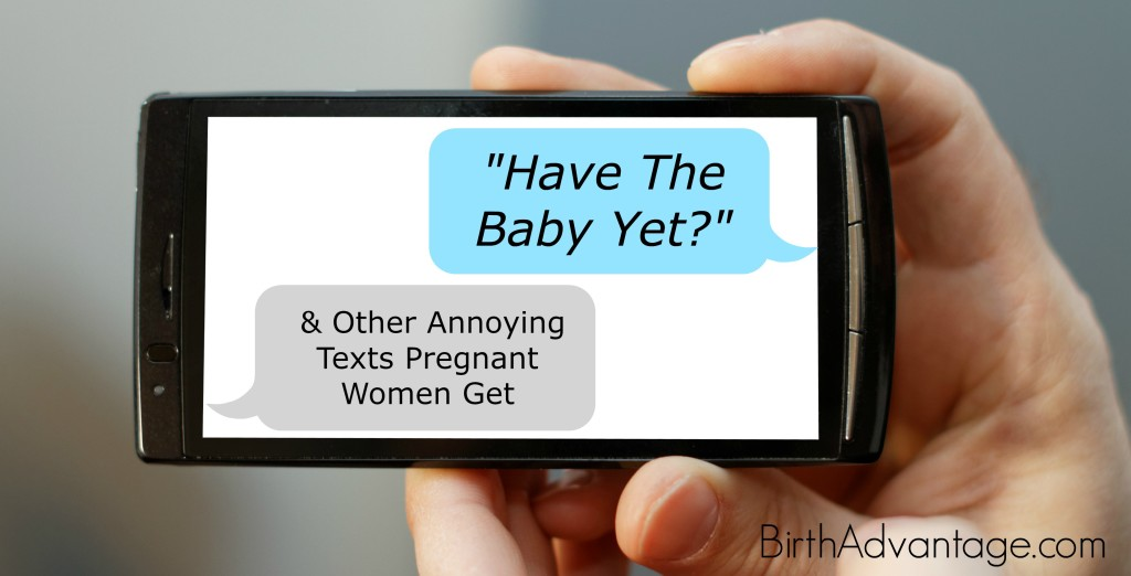 Have The Baby Yet & Other Annoying Texts Pregnant Women Get